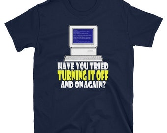 """IT Crowd Inspired """"Have you tried turning it off and on again?"""" Short-Sleeve Unisex T-Shirt"""