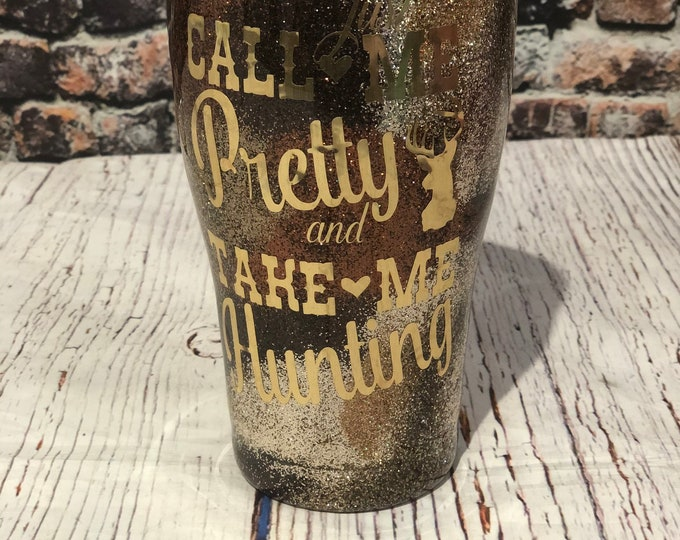Just Call Me Pretty & Take Me Hunting Custom Tumblers