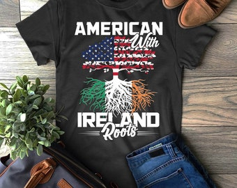 ab4cb9713e465 American With Ireland Roots T-Shirt