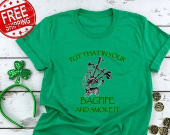 fb3d55f9d Put That In Your Bagpipe And Smoke it St Patricks Day Shirt Shamrock Shirt  Funny Irish Shirt Lucky Shirt Drinking Shirt St Pattys Clover Tee