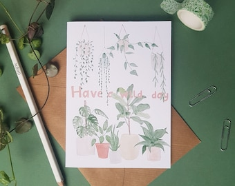 Water colour Birthday card. Have a wild day water colour Card Greetings card Plant lover hanging plants