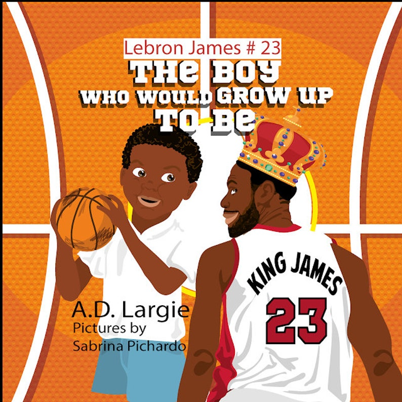 Lebron James  23 The Boy Who Would Grow Up To Be: NBA image 0