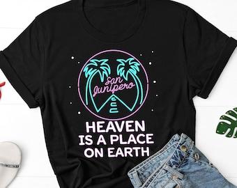 0b72b67cc San Junipero Shirt - Heaven Is A Place On Earth T-shirt - San Junipero Tee  For Men And Women - Black Mirror Tv Show Shirt Gift San Junipero