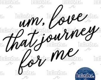 Um, love that journey for me [solid]   Digital Download, Sublimation Design, PNG & SVG file