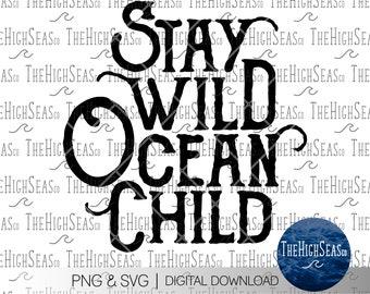 Stay Wild, Ocean Child   Digital Download, Sublimation Design, PNG & SVG file
