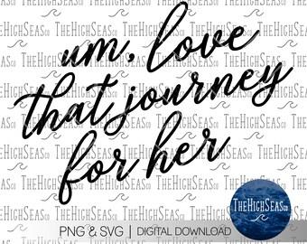 Um, love that journey for her   Digital Download, Sublimation Design, PNG & SVG file