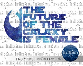 The future of the galaxy is female   Digital Download, Sublimation Design, PNG & SVG file