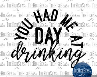 You had me at day drinking   Digital Download, Sublimation Design, PNG & SVG file