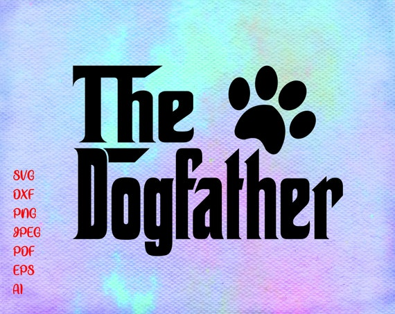 The Dogfather Svg Dog Dad Svg The Dog Father Svg Fathers Etsy