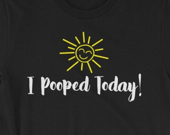 7a708fe8 I Pooped Today funny t-shirt - Awesome gift for people who share too much  information - Happy Sun t-shirt - Short-Sleeve Unisex T-Shirt