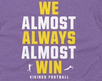We Almost Always Almost Win - Funny Minnesota Vikings football tee - Short-Sleeve Unisex T-Shirt