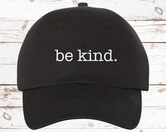 d51a9266 Be Kind Dad Hat Baseball Cap Unstructured, Be A Kind Human, Kind, Gift For  Her, Be Kind Hat, Tons Of Color Options!
