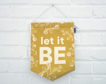 """Screen-Printed Graphic Fabric Banner Wall Hanging - """"Let it Be"""" - Ochre Yellow"""