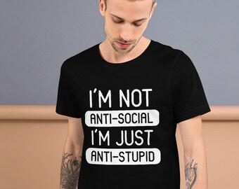 99b47b9ce I'm Not Anti Social I'm Anti-Stupid Unisex T-Shirt