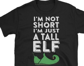 b19c3dbe I'm Not Short I'm Just a Tall Elf T Shirt Funny Christmas Elf Matching  Family Group Tees Unisex T-Shirt