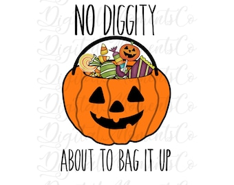 No Diggity About To Bag It Up, PNG, Sublimation , Digital Download, DTG