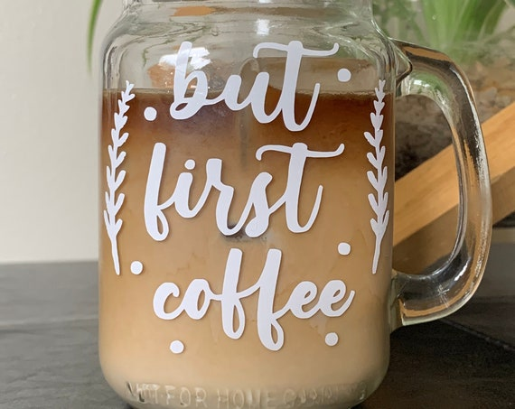But First Coffee Quote Glass Mason Jar Mug / Coffee Glass / Mug Cup / Coffee Mug / Coffee / Mug / Cup