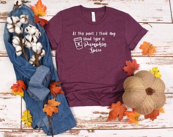 At This Point My Blood Type is Pumpkin Spice Shirt, Funny fall theme, Pumpkin Spice Latte, Fall Pumpkin Spice Tshirt, pumpkin spice shirt