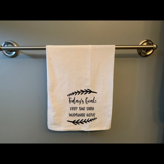 Today's Goal Keep the Tiny Humans Alive, Flour Sack Tea Towel, Funny Kitchen Decor, Gift for Mom, Mom humour, Kitchen dish hand towel
