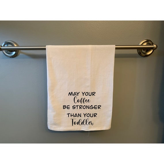 May Your Coffee Be Stronger Then Your Toddler, Flour Sack Tea Towel, Mom Needs Coffee, Funny Tea Towel, Funny Kitchen Decor, Hand Lettered