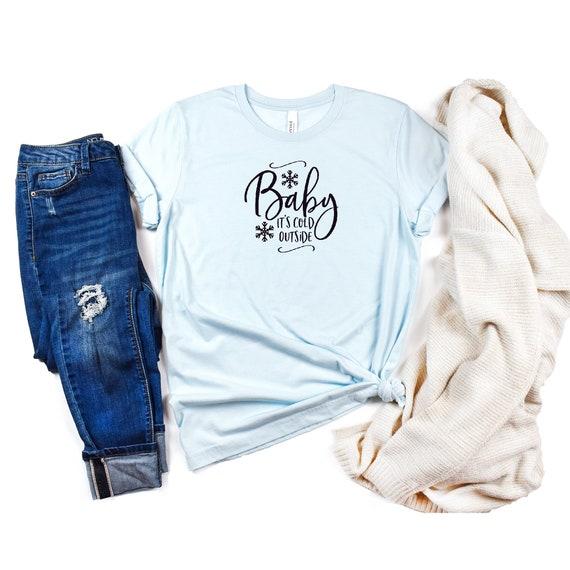 Baby It's Cold Outside, Custom design tshirt, winter theme shirt, holiday shirt, winter shirt, women's shirt, women's christmas shirt