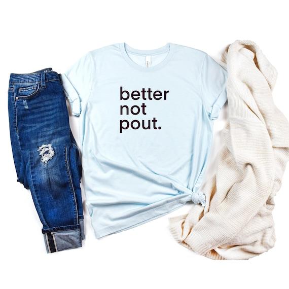 Better Not Pout, Custom design tshirt, winter theme shirt, holiday shirt, winter shirt, women's shirt, women's christmas shirt