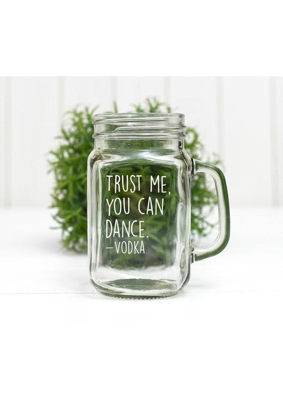 Trust Me You Can Dance, Vodka | Mason Jar Drinking Glass | Glassware | Gift for him| Barware
