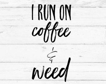 I run on coffee & weed, Digital File, Cut File for Silhouette and Cricut, Mug Decal, Shirt Decal