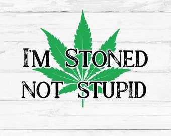 I'm Stoned Not Stupid, Digital File, Cut File for Silhouette and Cricut, Mug Decal, Shirt Decal