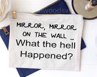 Mirror Mirror on the Wall... What the Hell Happened? SVG, Digital File, Cut File for Silhouette and Cricut, Wood Sign, Make Up Bag Design