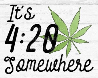 It's 4:20 Somewhere SVG, Digital File, Cut File for Silhouette and Cricut, Mug Decal, Shirt Decal