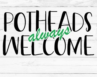 Potheads always Welcome, Digital File, Cut File for Silhouette and Cricut, Mug Decal, Shirt Decal