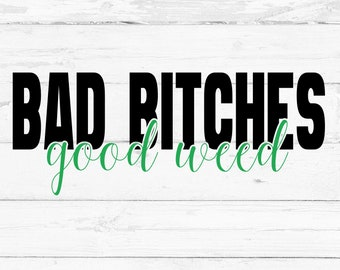 Bad Bitches good weed, Digital File, Cut File for Silhouette and Cricut, Mug Decal, Shirt Decal