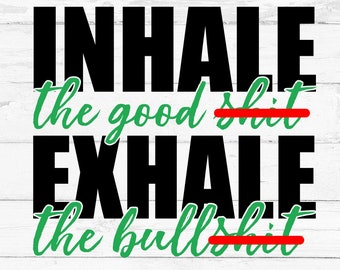 Inhale the good shit Exhale the bullshit, Digital File, Cut File for Silhouette and Cricut, Mug Decal, Shirt Decal