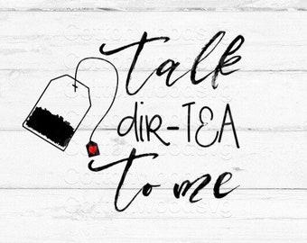 talk dir-TEA to me SVG, Digital File, Cut File for Silhouette and Cricut, Mug Decal