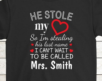 ab2b0e25 Personalized Wedding Anniversary T-Shirt Funny Gift For Valentine's Day: He  Stole My Heart So I'm Stealing His Last Name
