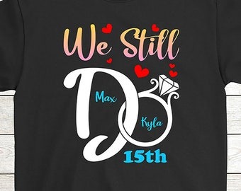 d384e281 Personalized Wedding Anniversary T-Shirt Funny Gift For Husband & Wife: We  Still DO, Couple Matching T-shirt