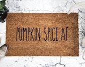 Pumpkin Spice AF Doormat - Funny Doormat - Cute Fall Doormat - Humor - Housewarming Gift - Coffee Lover - Coffee Addict Quote - Home Decor
