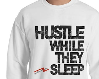 2236881bc Hustle While They Sleep, Hustle Sweatshirt, Unisex Sweatshirt, Graphic  Sweatshirt, Unisex Sweatshirt, Crewneck Sweatshirt, Graphic Tees