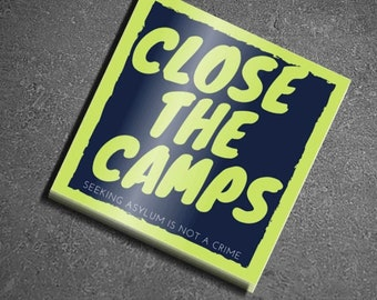 Close the Camps Sticker - 100% DONATED TO CHARITY - Seeking Asylum Is Not a Crime