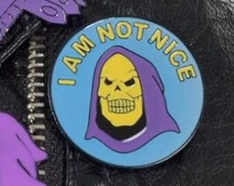 I AM NOT NICE Skeletor Pin