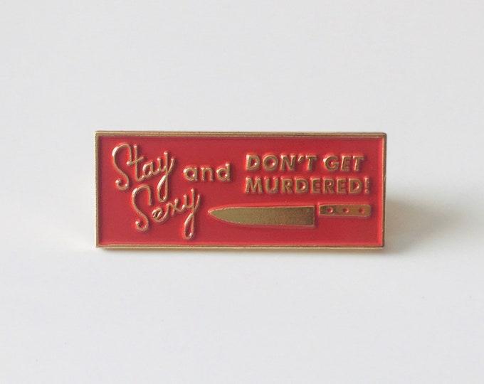 Stay Sexy Enamel Pin - My Favorite Murder - SSADGM