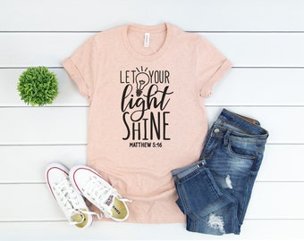 Let Your Light Shine Shirt - Matthew 5 16 - Christian Shirt - Bible Verse Tee - Inspiration Bella Canvas t-shirt - Soft tees -Unisex t-shirt