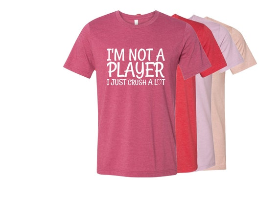 Im Not A Player I Just Crush Lot T Shirt