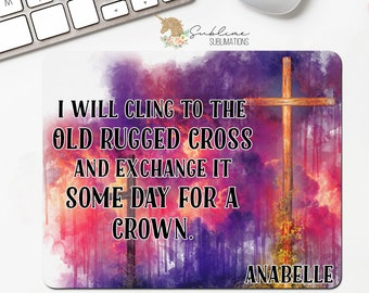 I Will Cling To The Old Rugged Cross Mousepad Gift-Office Gift-Religious Gift-Religious Decor-Inspirational Gift-Secret Sister Gift