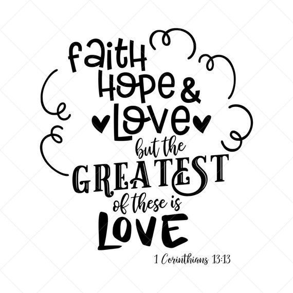 Faith Hope And Love But The Greatest Of These Is Love Svg Etsy