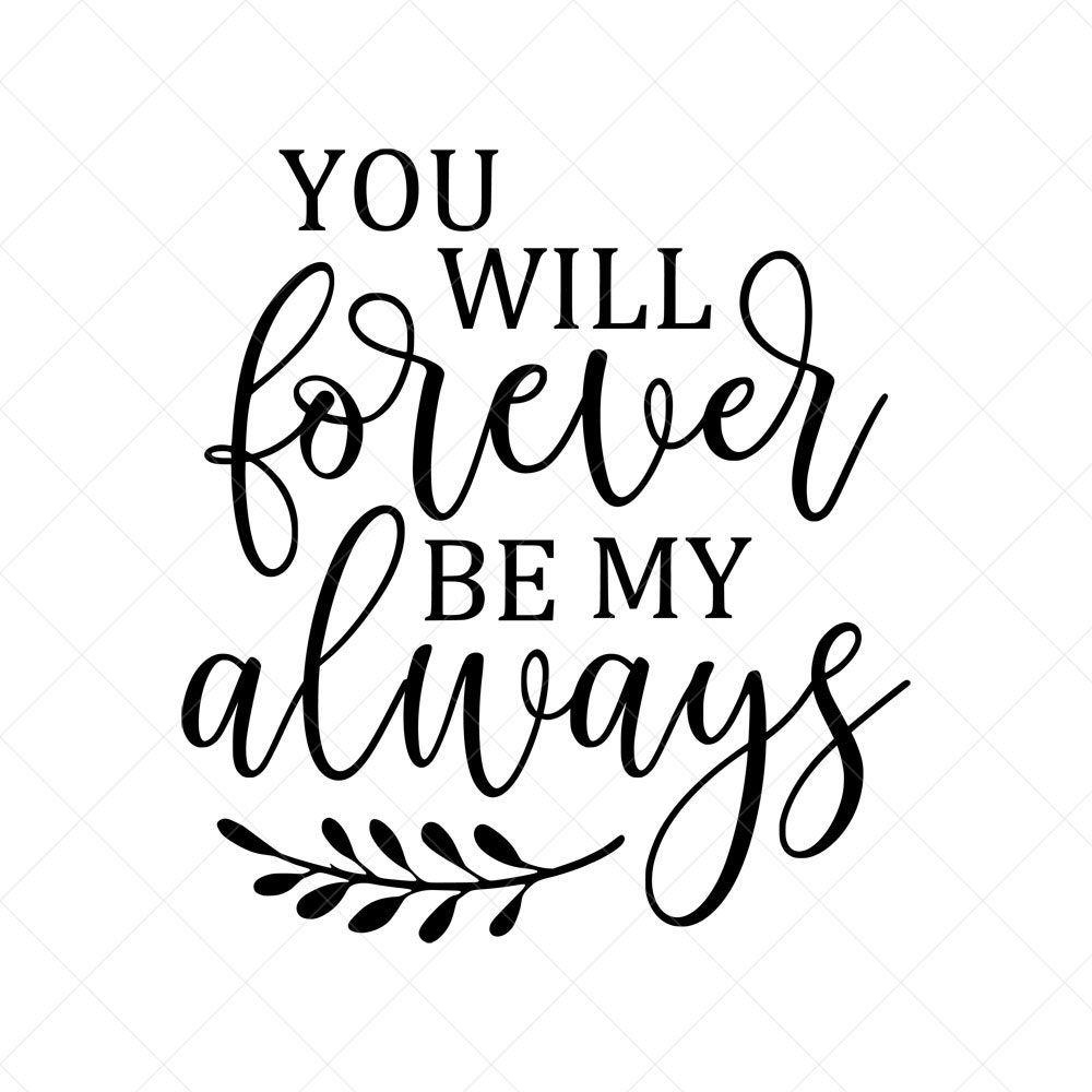 You Will Forever Be My Always SVG Love Vector File Svg   Etsy