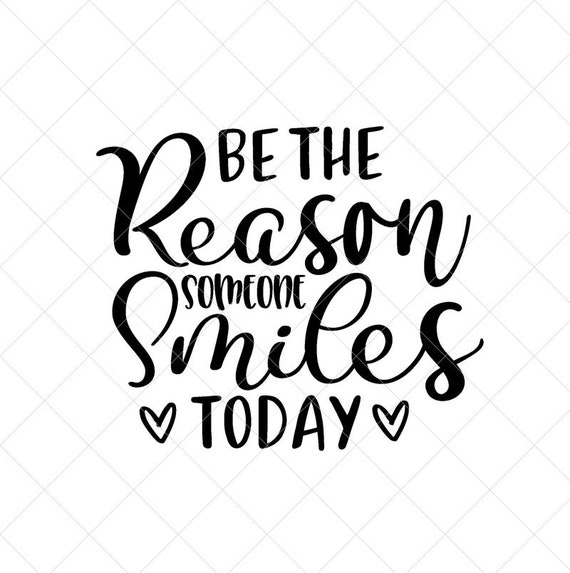 View Be The Reason Someone Smiles Svg PNG