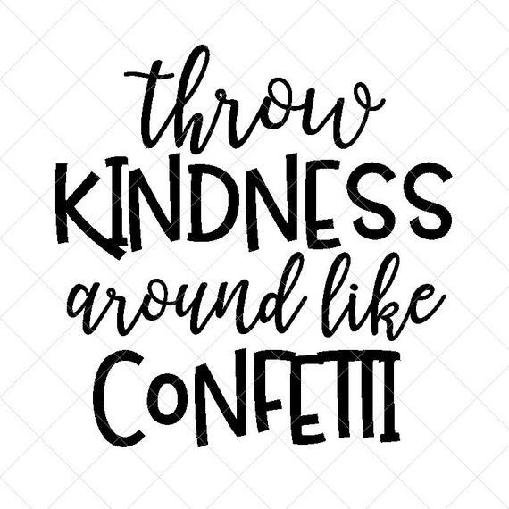 Throw Kindness Around Like Confetti Svg Quote Svg Etsy