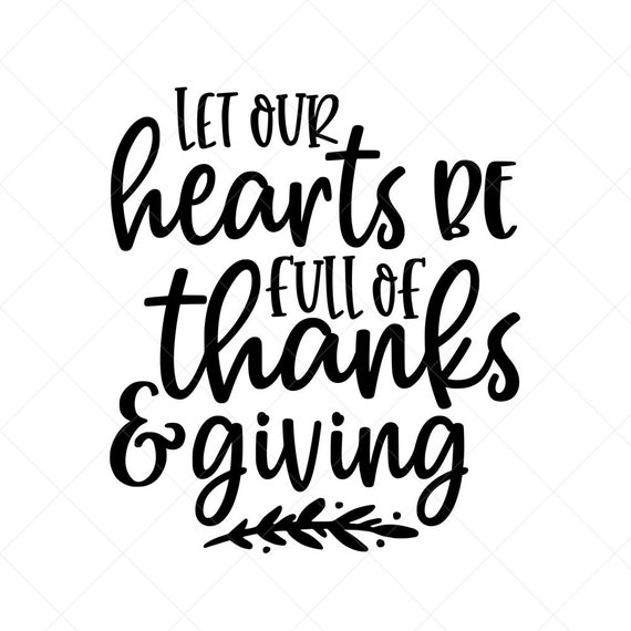 Let Our Hearts Be Full Of Thanks And Giving Svg Fall Svg Etsy
